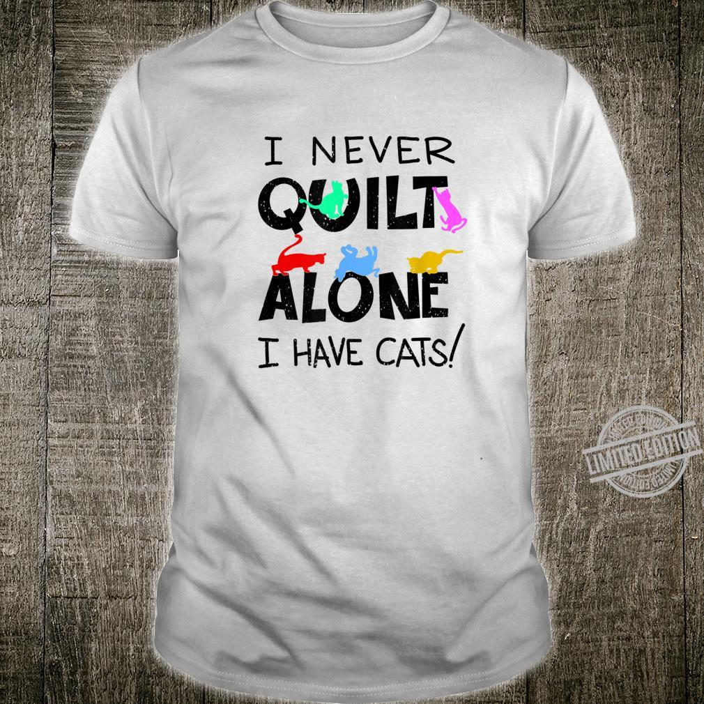 Funny I Never Quilt Alone I Have Cats Cool Sewing Fan Shirt