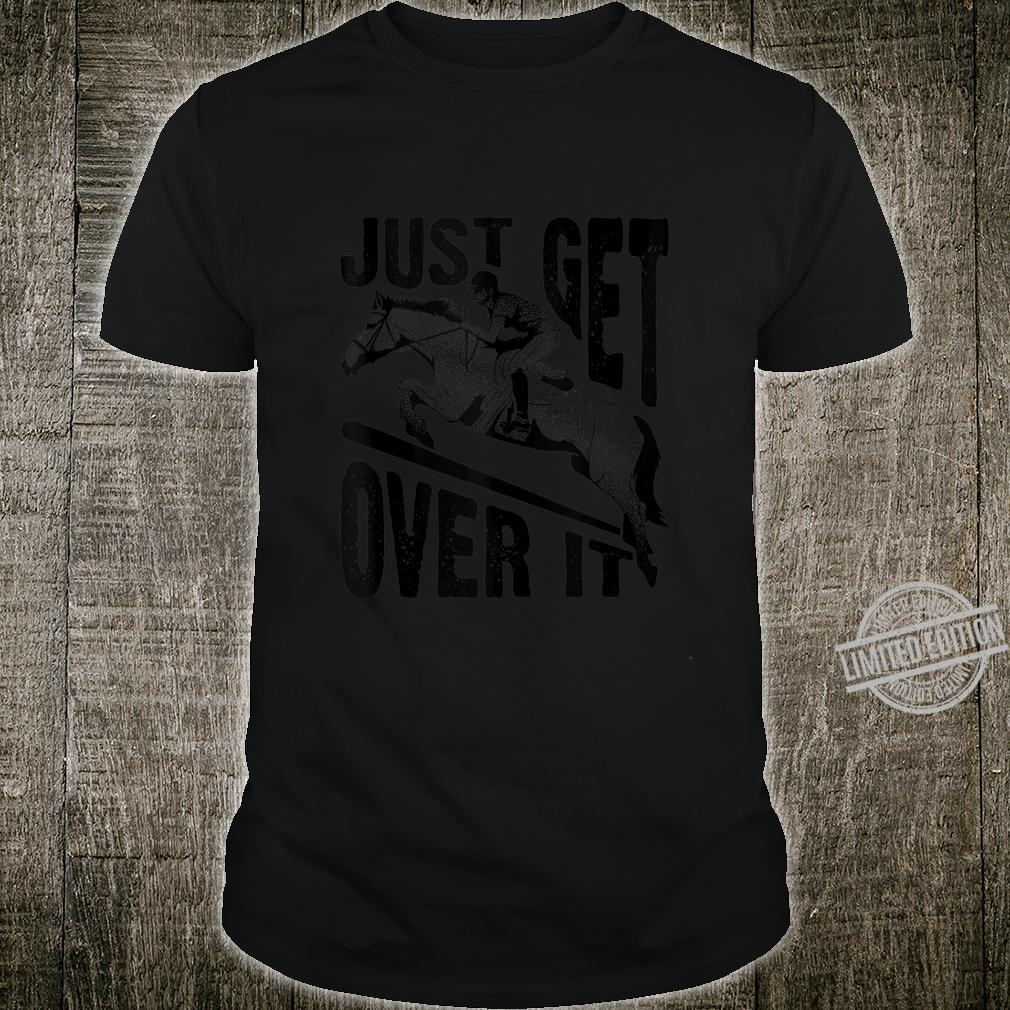 Funny Just Get Over Cool Horse Jumping Jockey Ride Shirt
