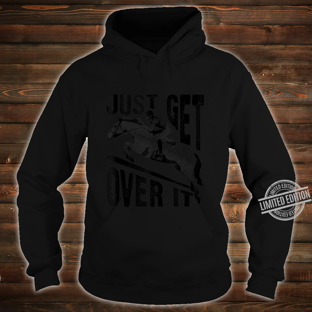 Funny Just Get Over Cool Horse Jumping Jockey Ride Shirt hoodie