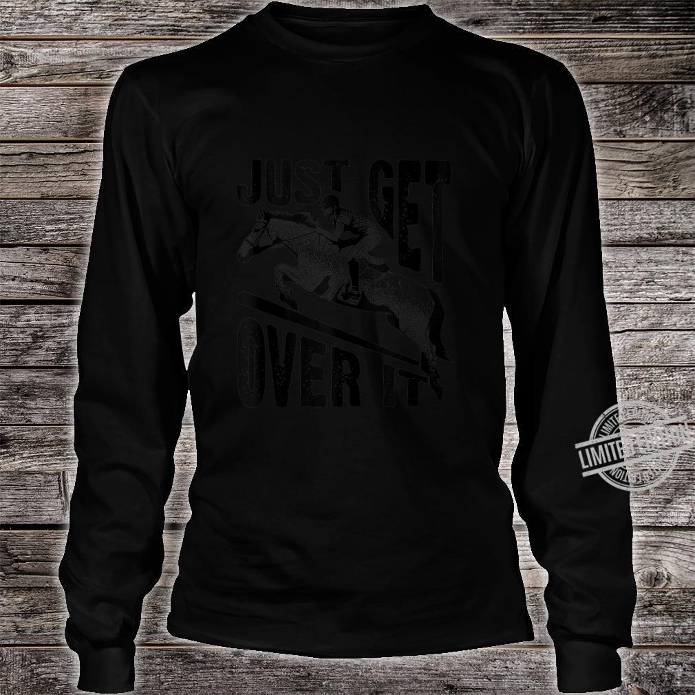 Funny Just Get Over Cool Horse Jumping Jockey Ride Shirt long sleeved