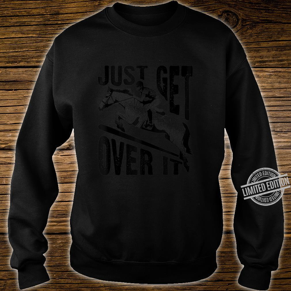 Funny Just Get Over Cool Horse Jumping Jockey Ride Shirt sweater