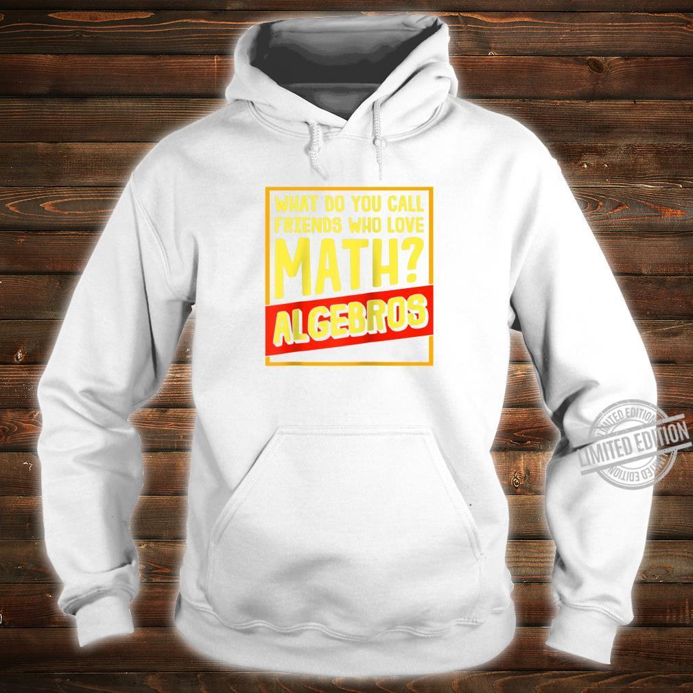 Funny Math What Do You Call Friends That Love Math Shirt hoodie