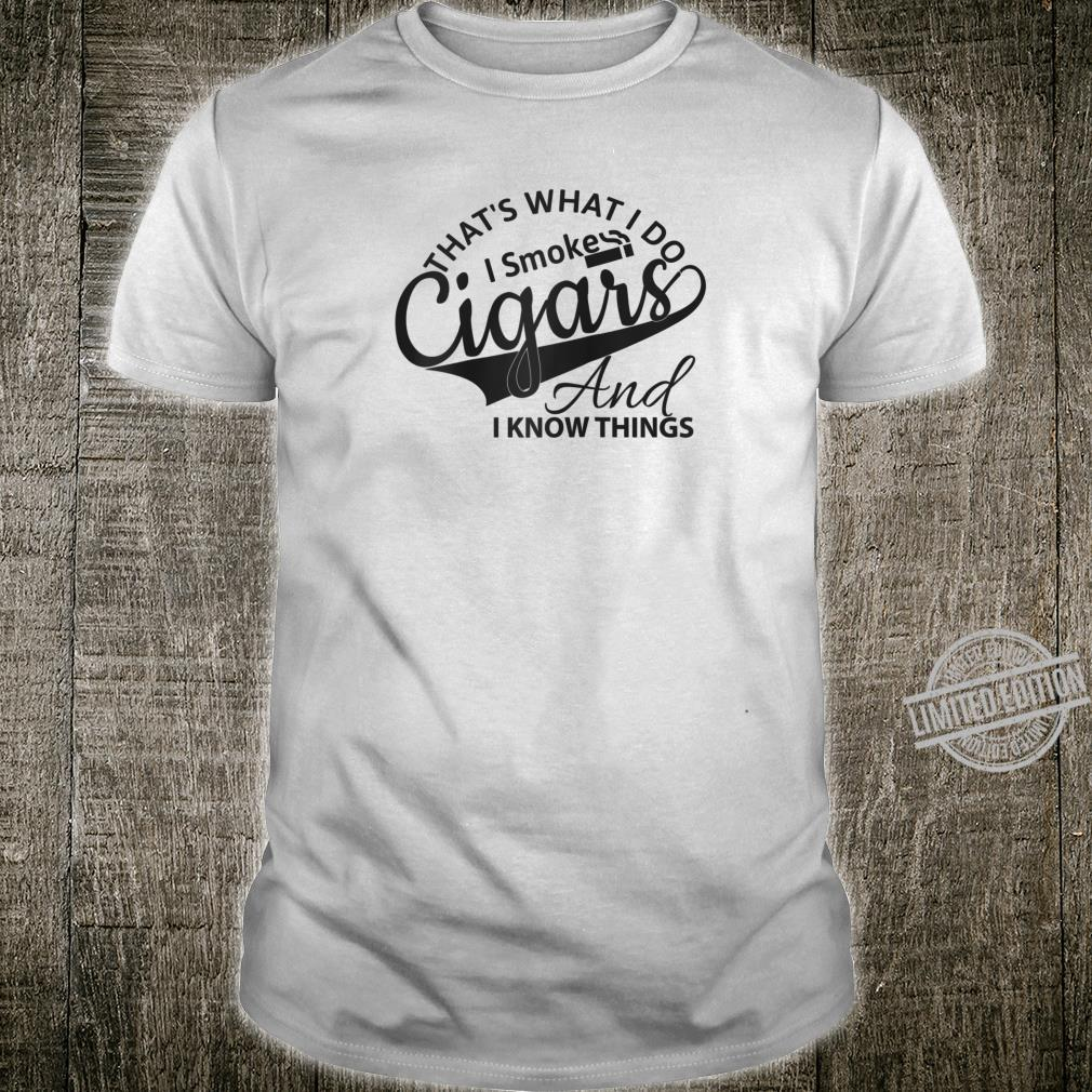Funny That's What I Do I Smoke Cigars And I Know Things Shirt