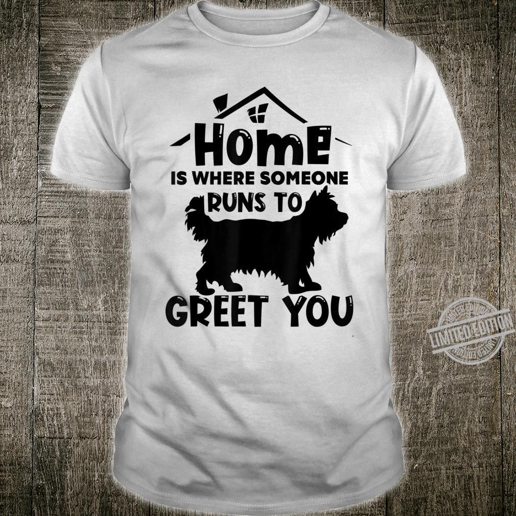 Home Is Where Someone Runs To Greet You Yorkie Dog Shirt
