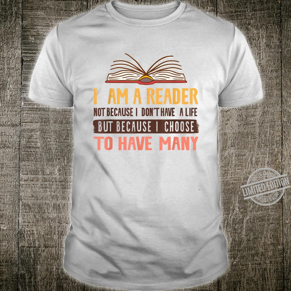 I Am a Reader Not Because I Don't Have a Life Book Shirt