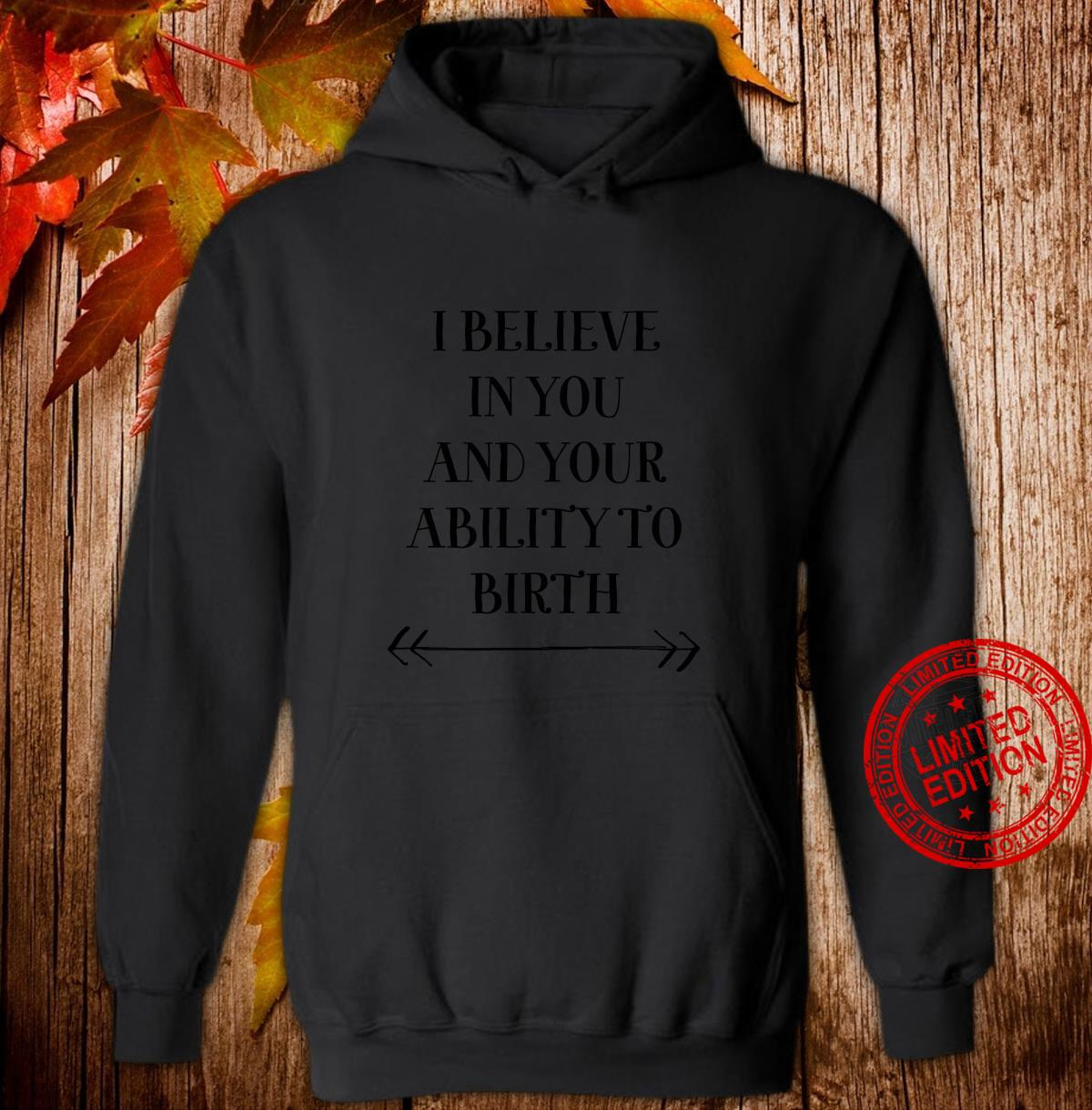 'I Believe In You And Your Ability To Birth' Midwife Doula Shirt hoodie