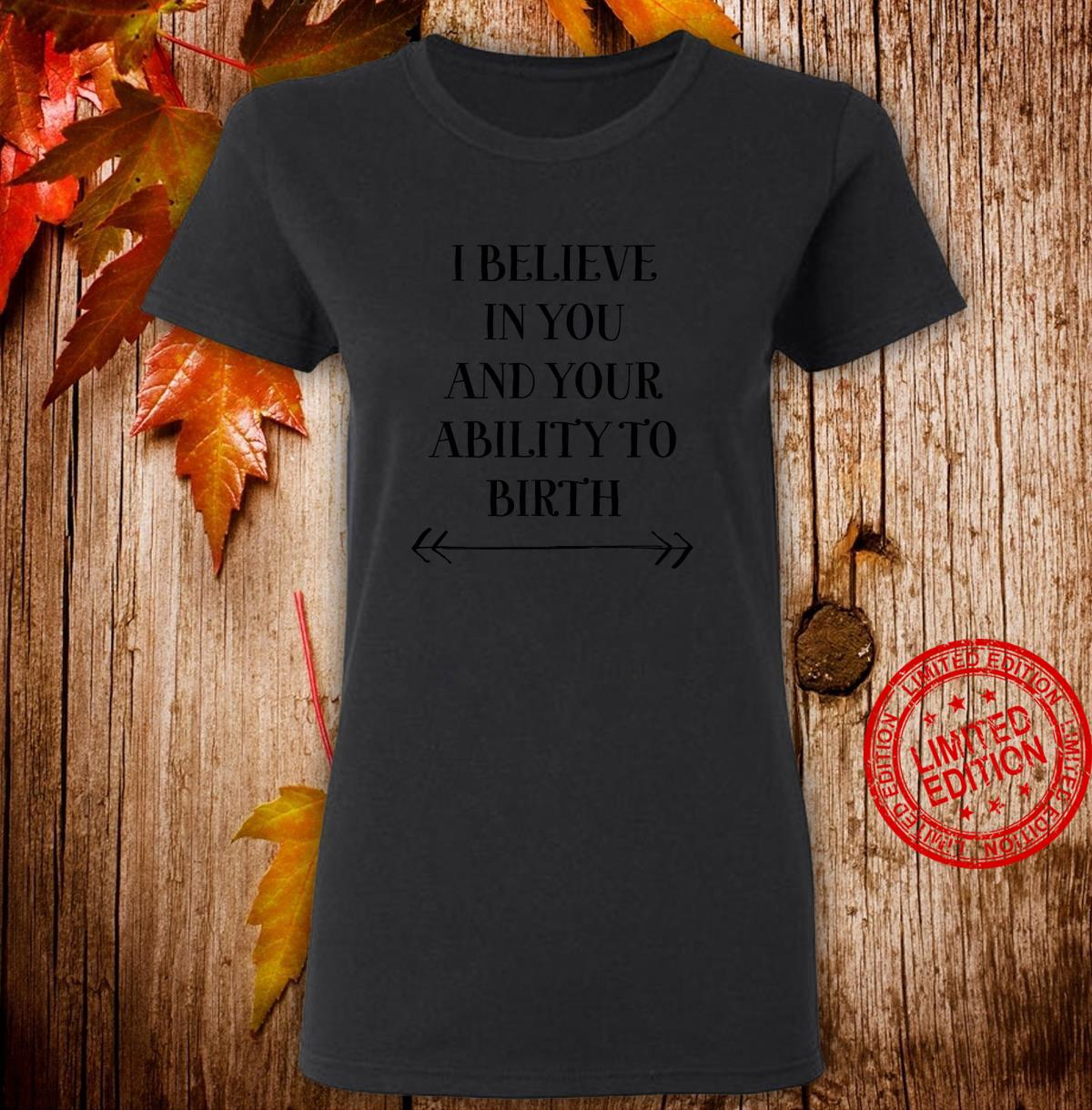 'I Believe In You And Your Ability To Birth' Midwife Doula Shirt ladies tee