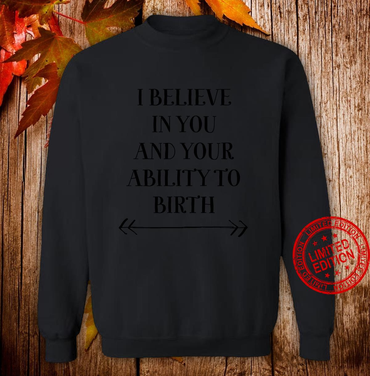 'I Believe In You And Your Ability To Birth' Midwife Doula Shirt sweater