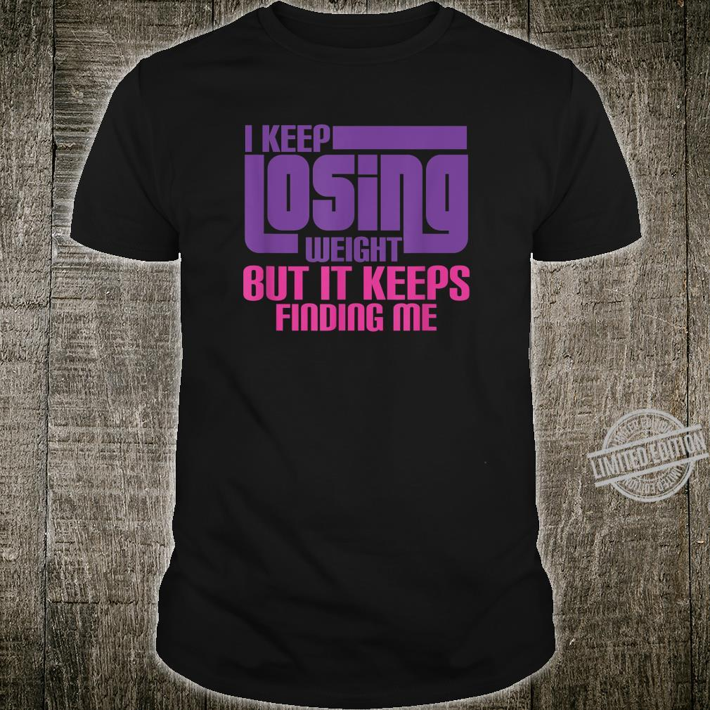 I Keep Losing Weight Diet Gym Workout Shirt