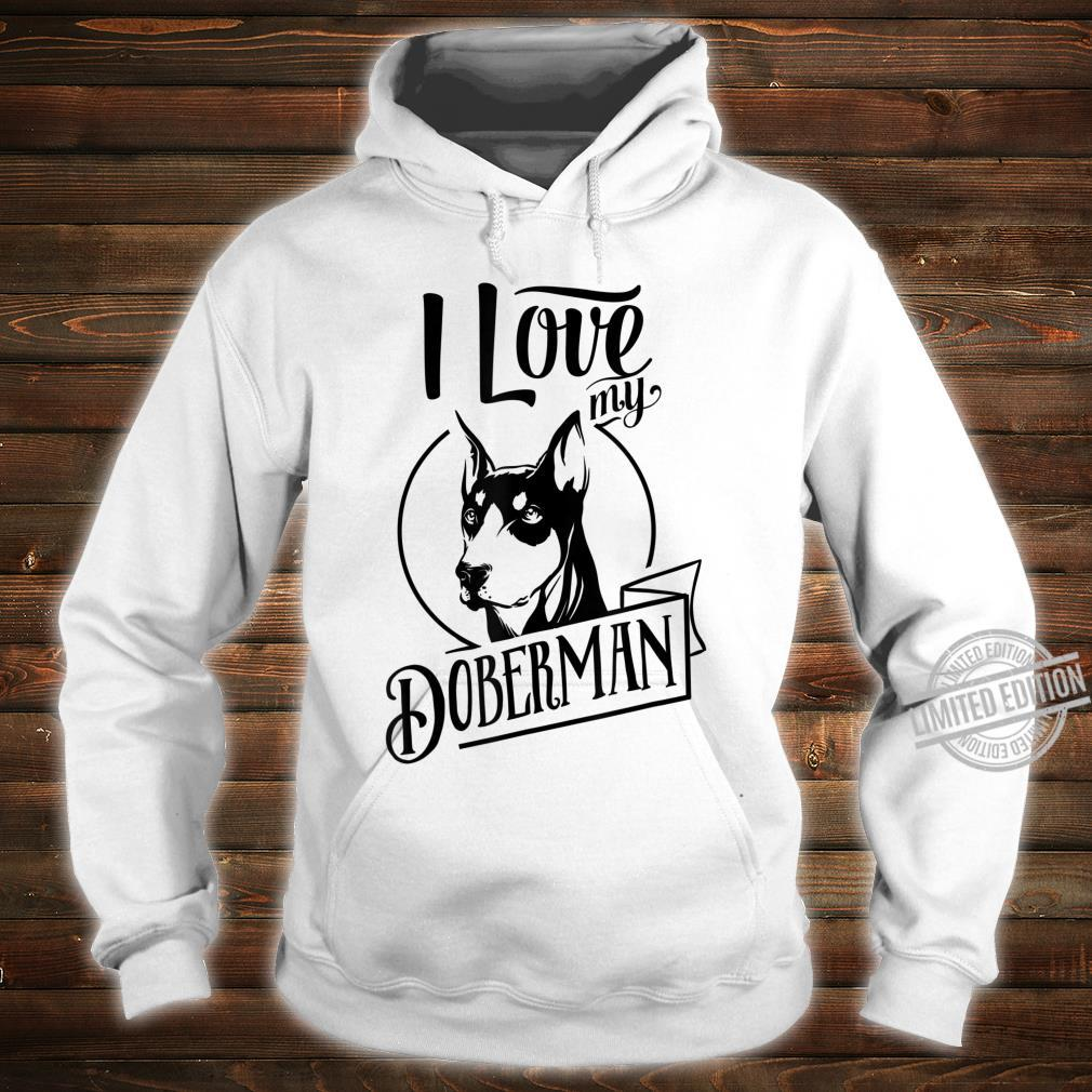 I Love My Doberman, Pet Dog's Shirt hoodie