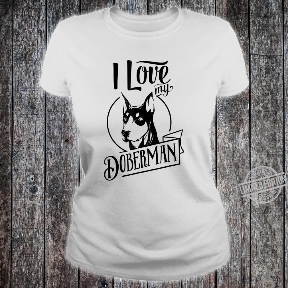 I Love My Doberman, Pet Dog's Shirt ladies tee