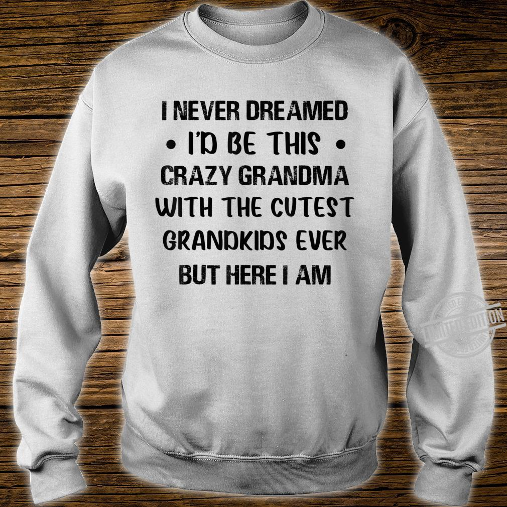 I Never Dreamed I'd Be This Crazy Grandma With Grandkids Shirt sweater