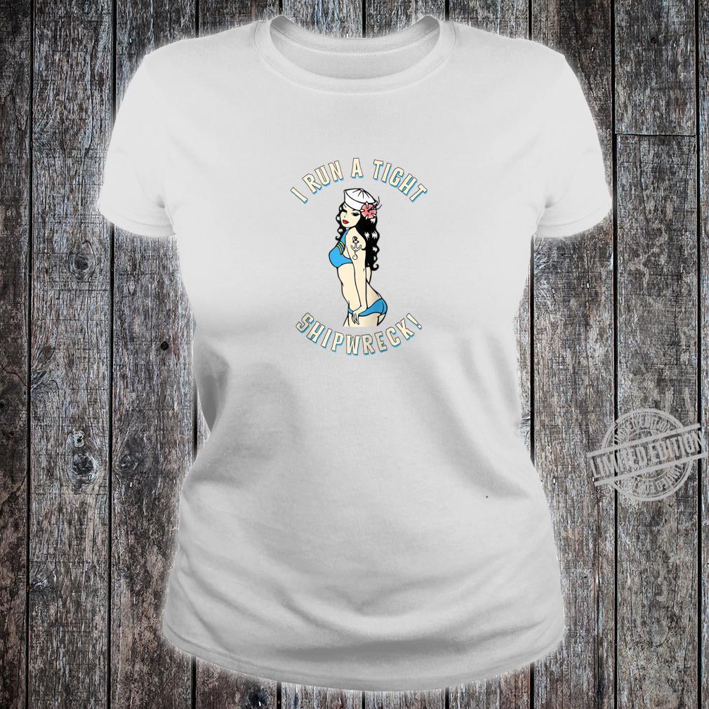 I Run A Tight Shipwreck Sailor Girl Tattoo PinUp Pirate Shirt ladies tee