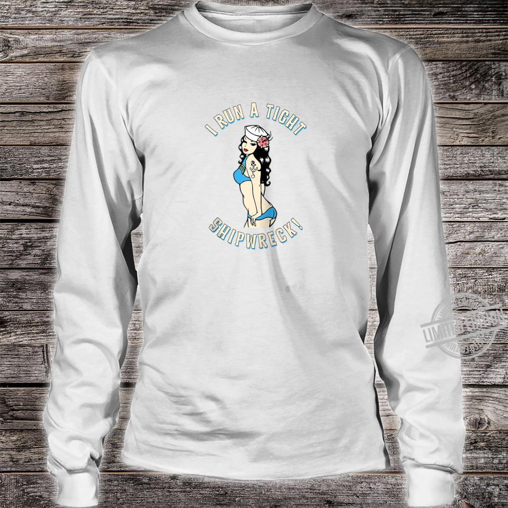 I Run A Tight Shipwreck Sailor Girl Tattoo PinUp Pirate Shirt long sleeved