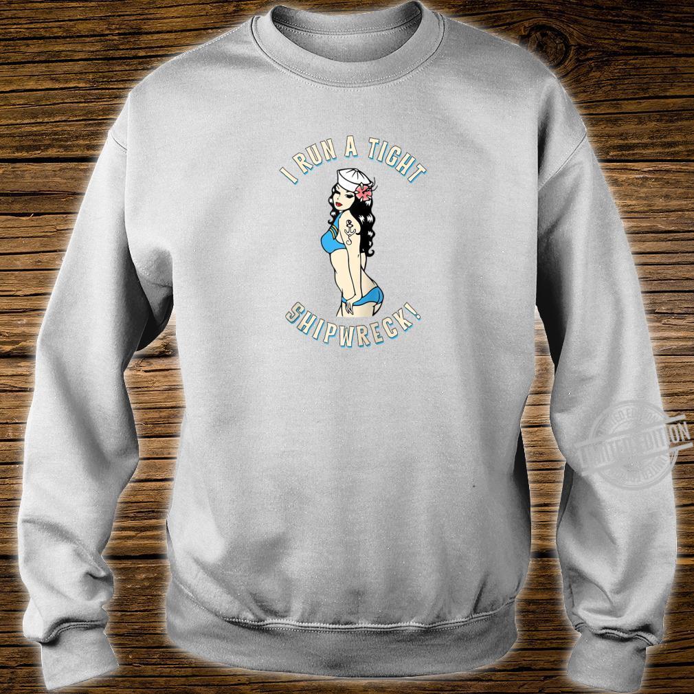I Run A Tight Shipwreck Sailor Girl Tattoo PinUp Pirate Shirt sweater