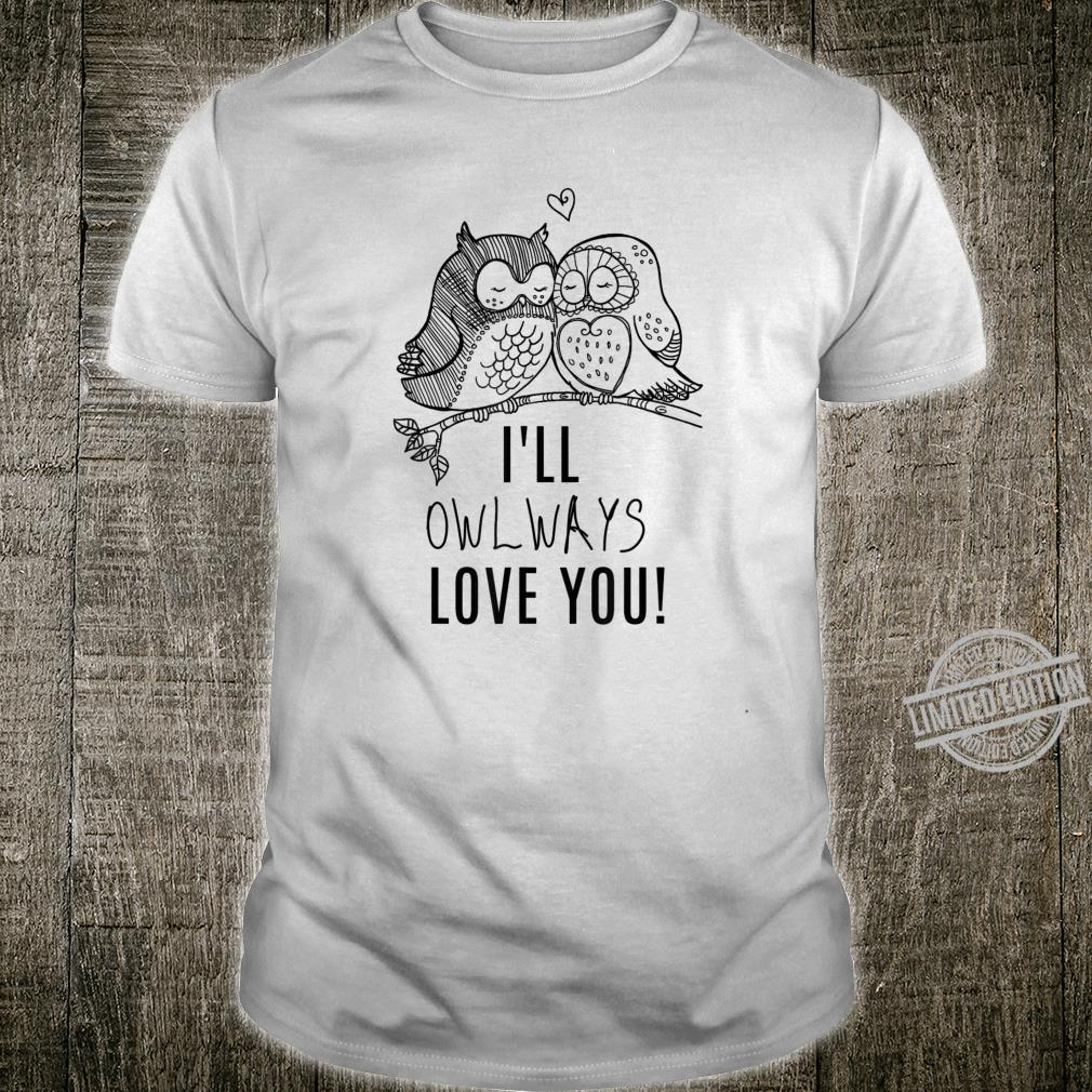 I will owlways love you two cute owls in love best idea Shirt