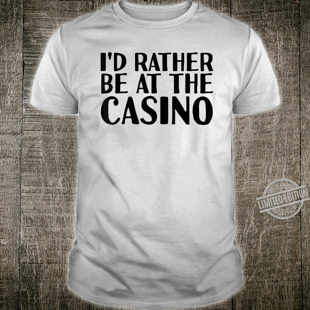 I'D RATHER BE AT THE CASINO Vegas Idea Shirt