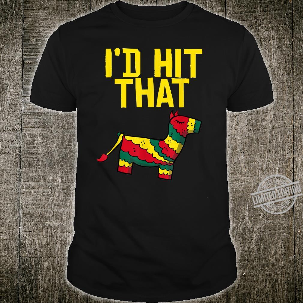 I'd Hit That Pinata Cinco de Mayo I'd Hit That Pinata Shirt