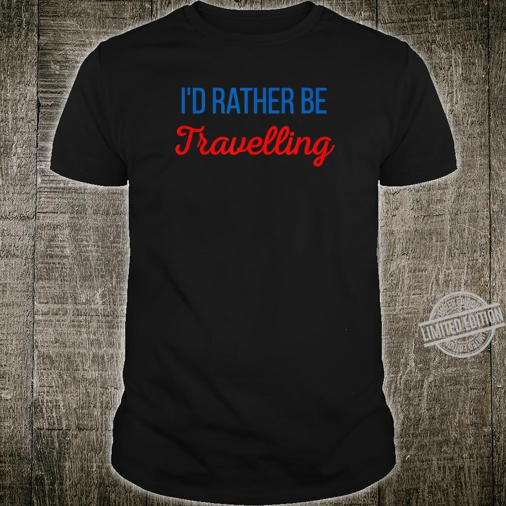Id Rather Be Travelling Travel Wandering Wanderer Tourist Shirt