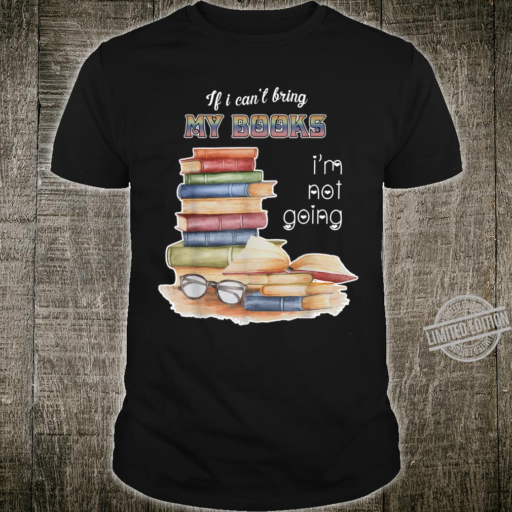 If I Can't Bring My Books Books Reading Shirt