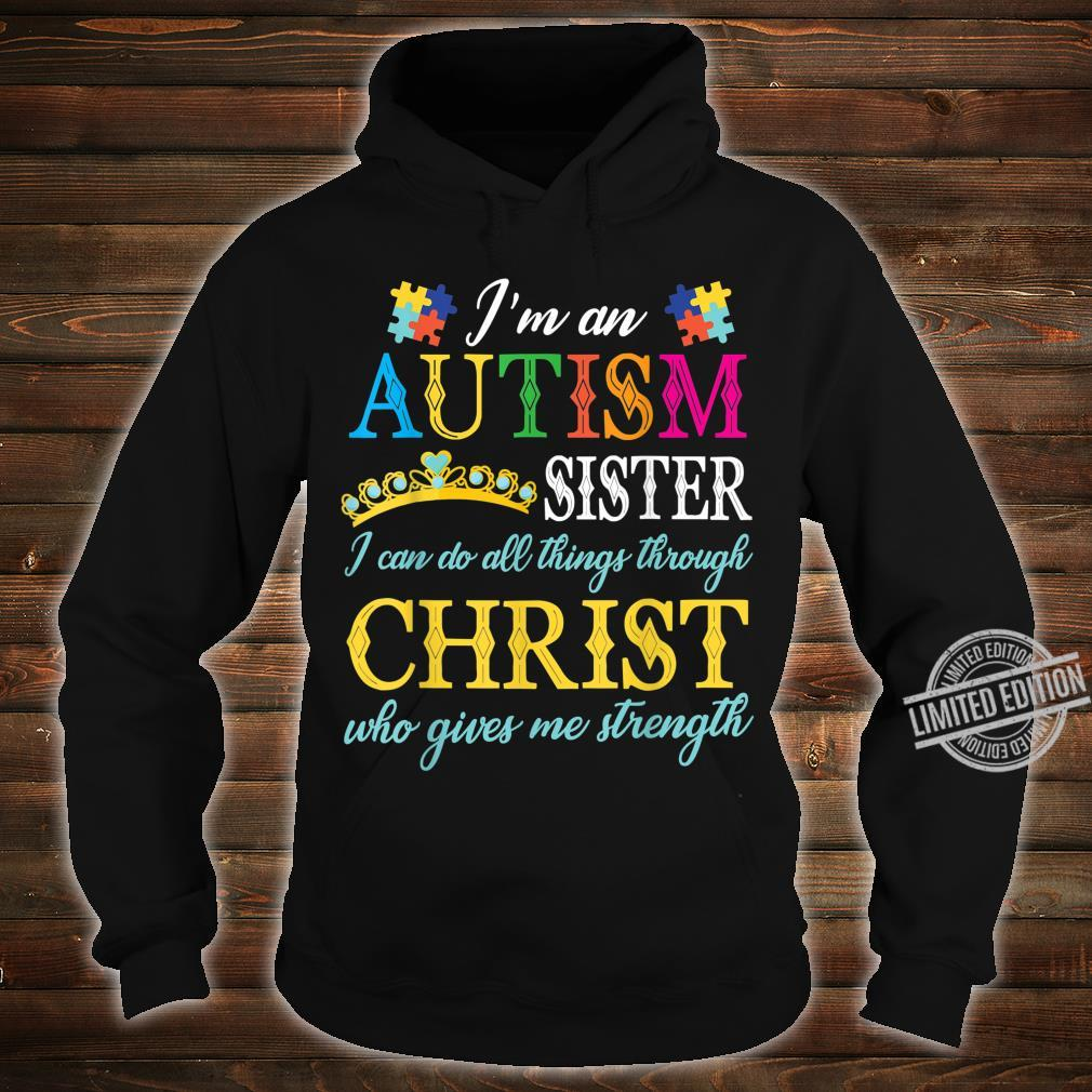 I'm An Autism Sister I Can Do All Things Through Christ Shirt hoodie