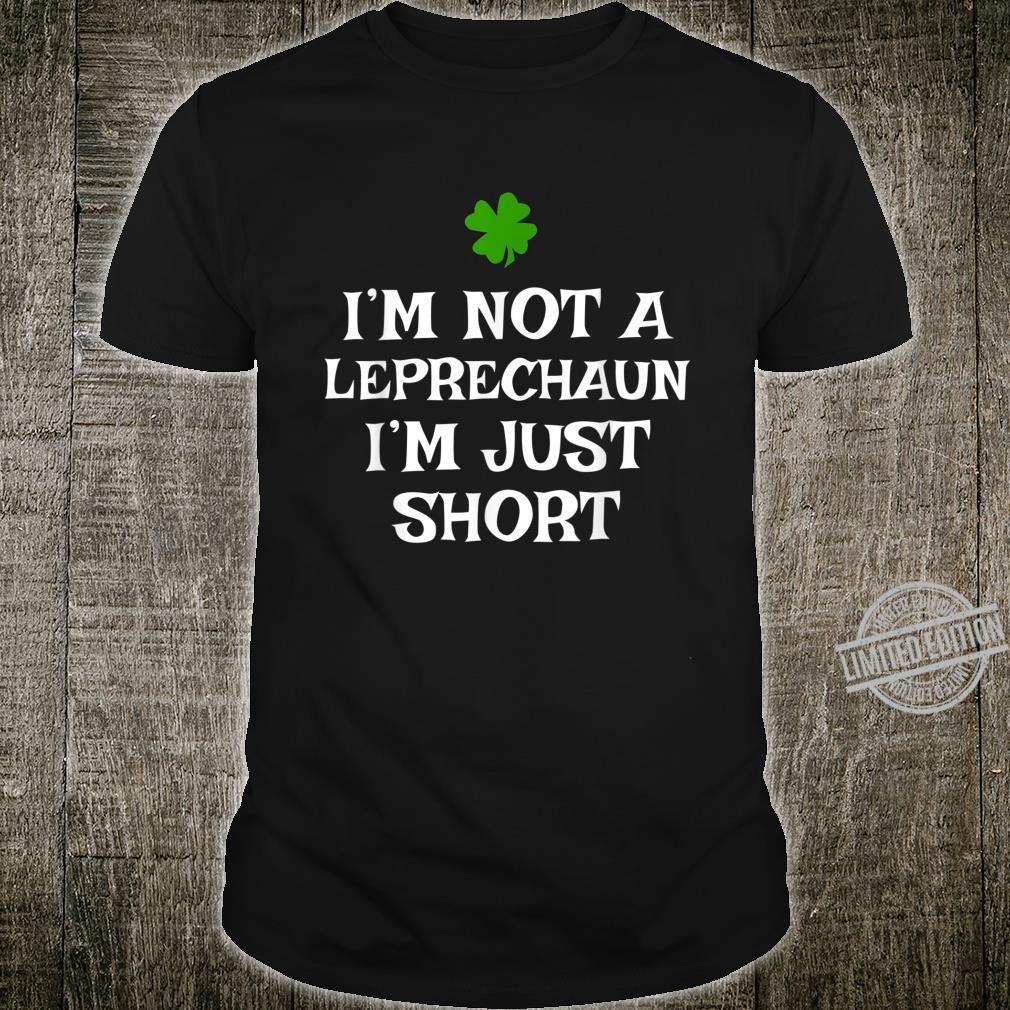 I'm Not A Leprechaun I'm Just Short St. Patrick's Day Shirt