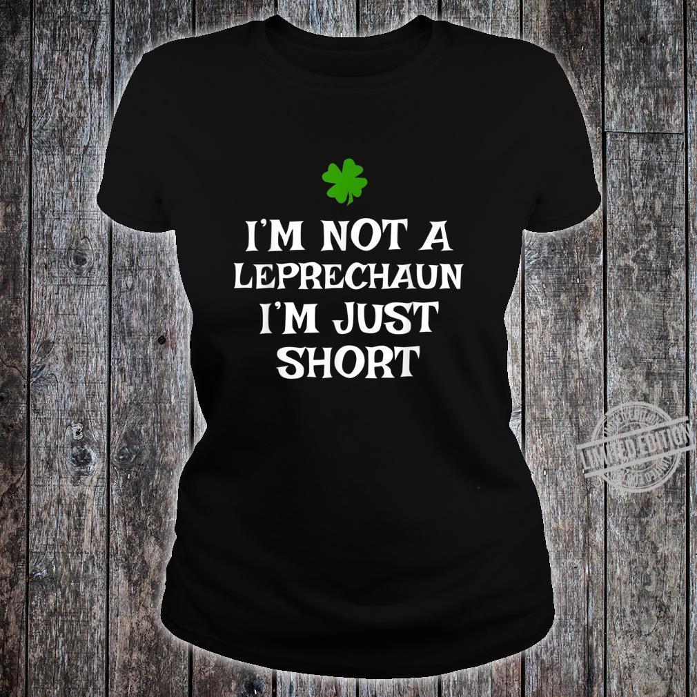 I'm Not A Leprechaun I'm Just Short St. Patrick's Day Shirt ladies tee