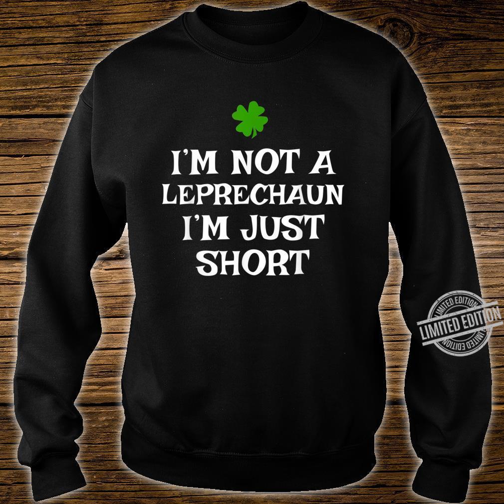 I'm Not A Leprechaun I'm Just Short St. Patrick's Day Shirt sweater