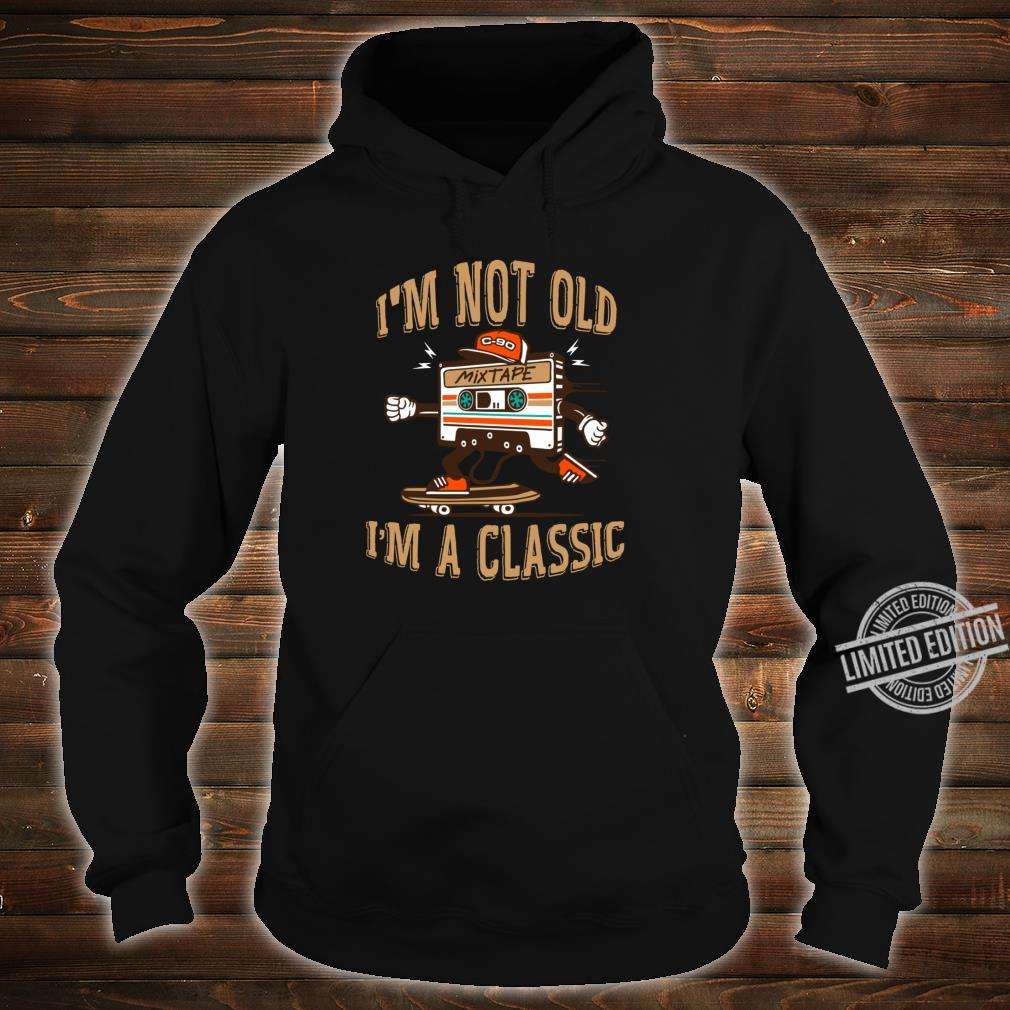 I'm Not Old I'm A Classic shirt Cassette skateboard Shirt hoodie
