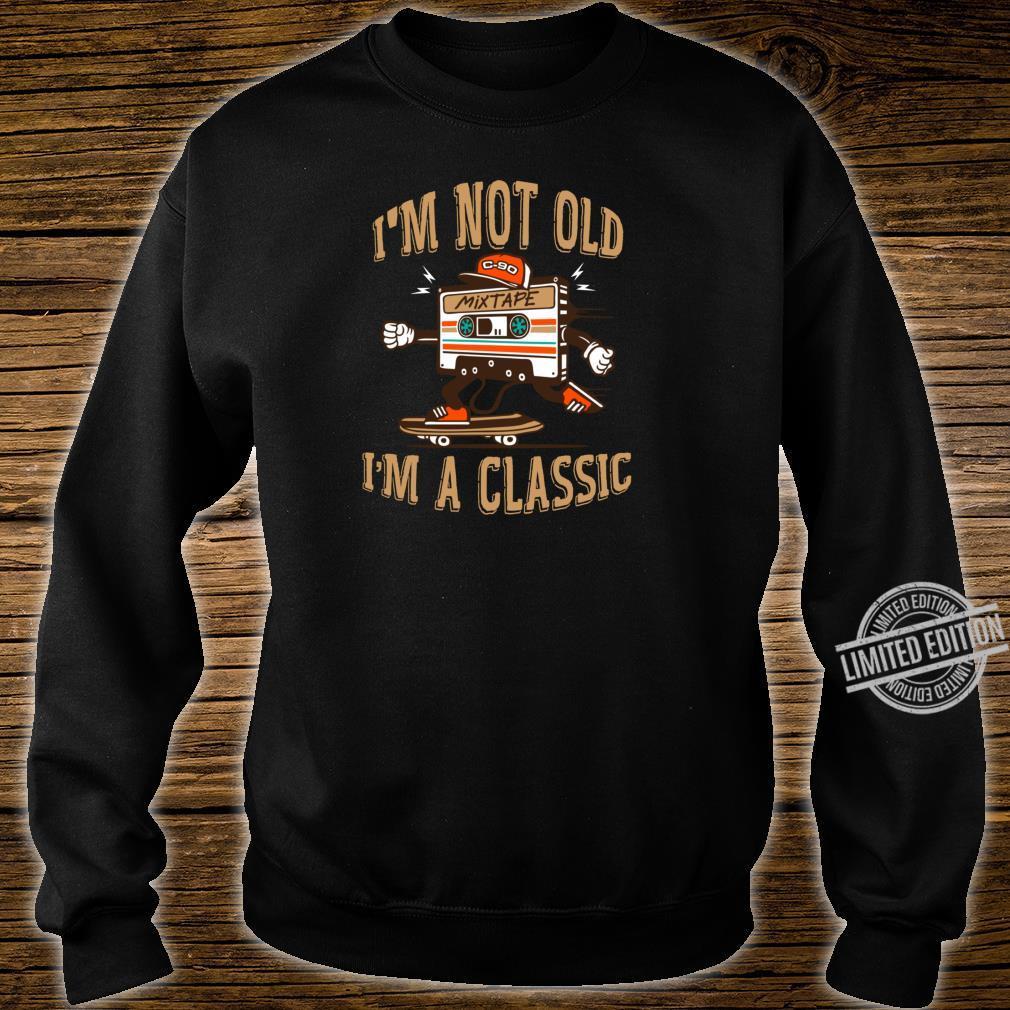 I'm Not Old I'm A Classic shirt Cassette skateboard Shirt sweater