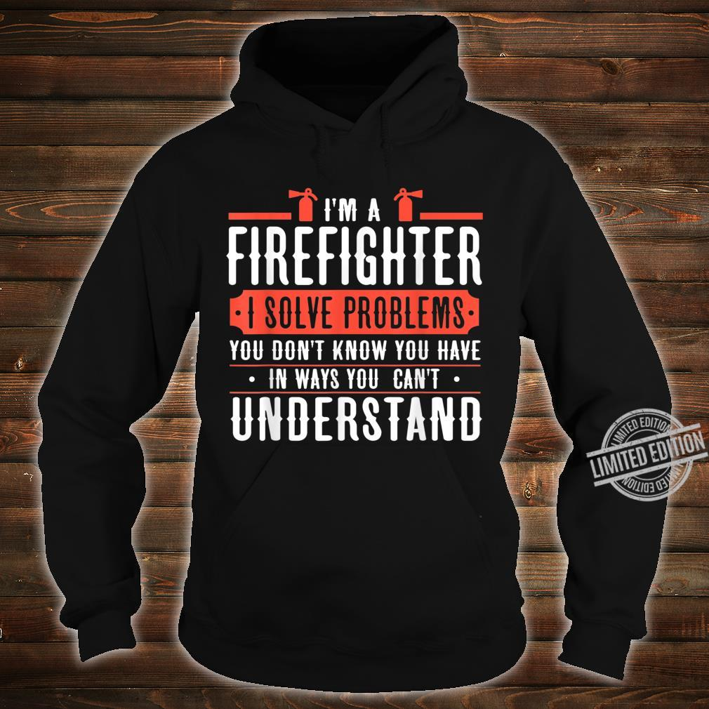I'm a firefighter i solve problems Shirt hoodie