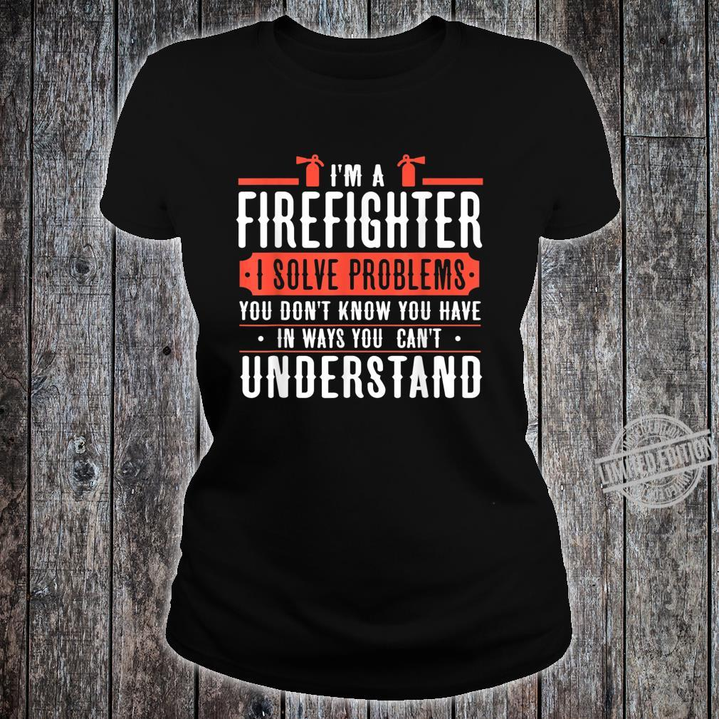 I'm a firefighter i solve problems Shirt ladies tee