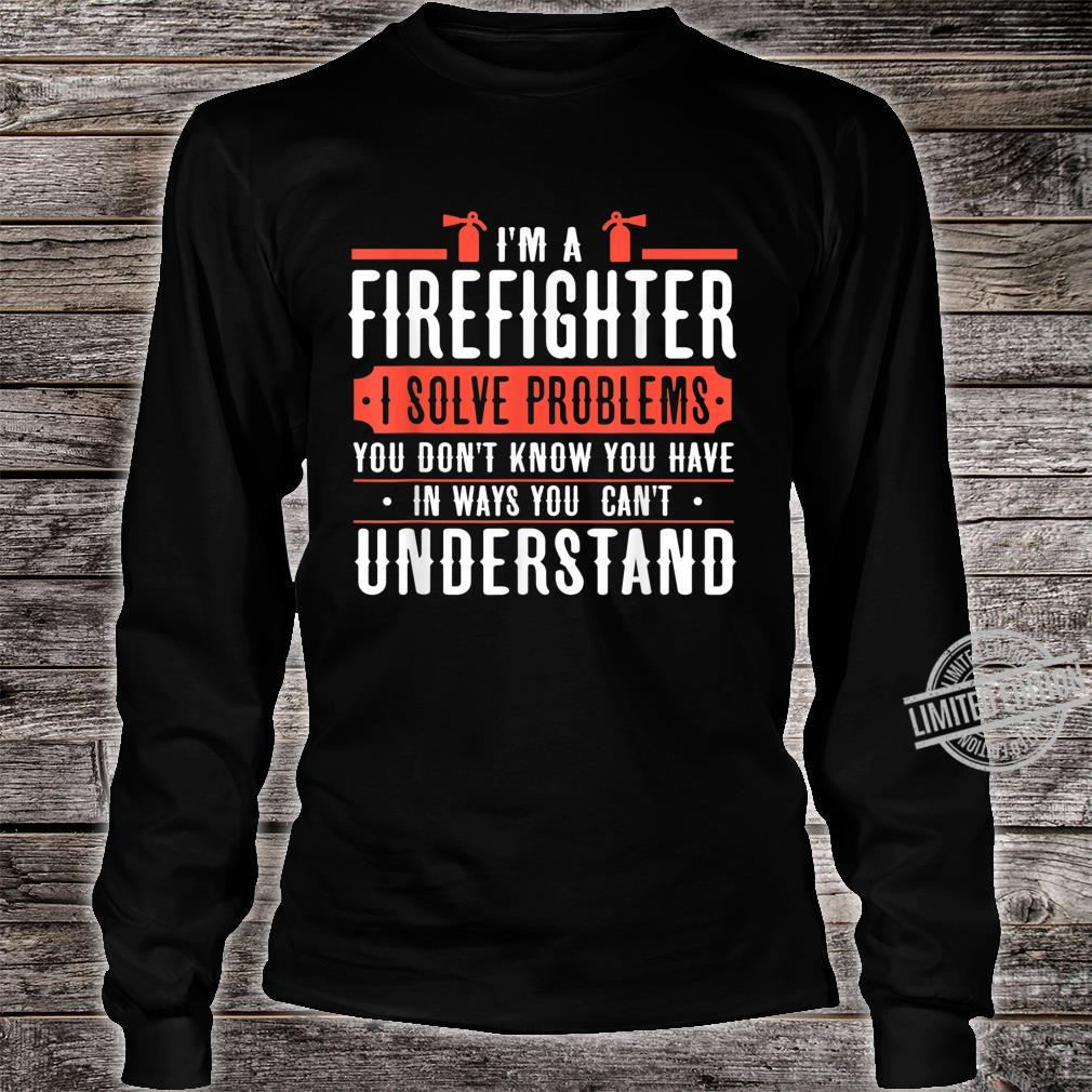 I'm a firefighter i solve problems Shirt long sleeved