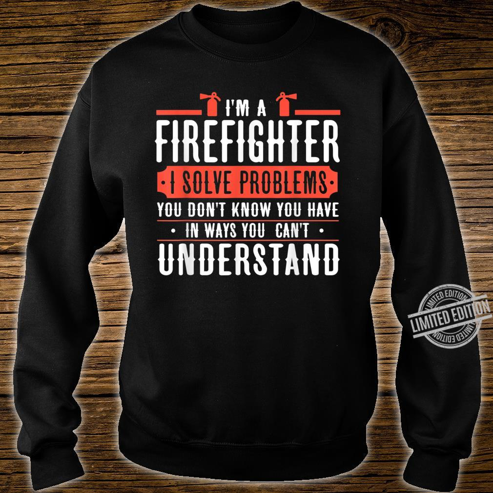 I'm a firefighter i solve problems Shirt sweater