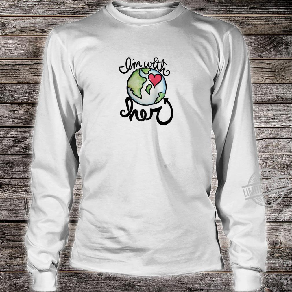 I'm with her Earth day love hearts Shirt long sleeved