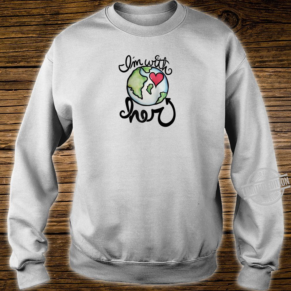 I'm with her Earth day love hearts Shirt sweater