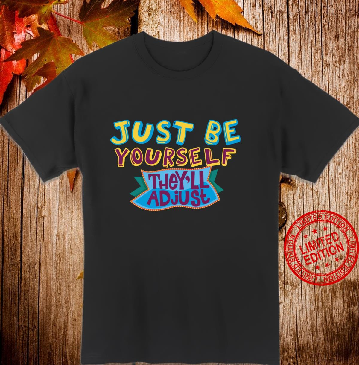 Just Be Yourself They'll Adjust Inspirational Shirt