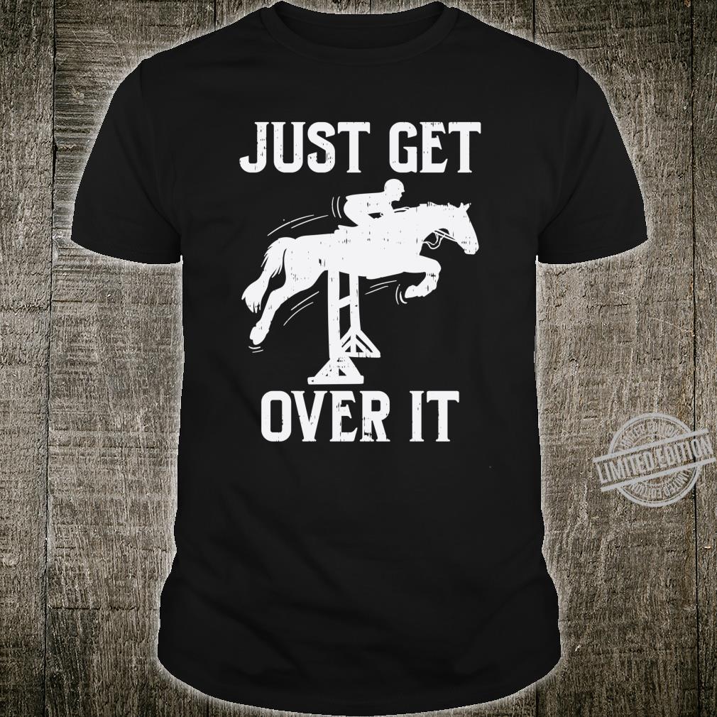 Just Get Over It Horse Show Horseback Riding Equestrian Shirt