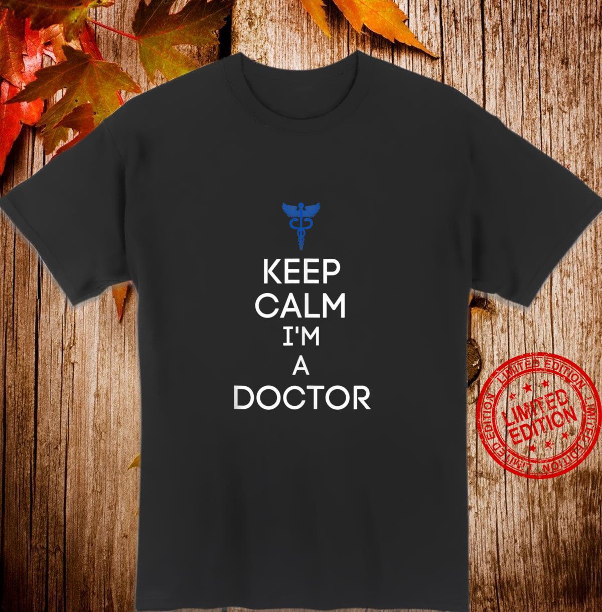 Keep Calm I'm A Doctor Shirt Doctor Shirt