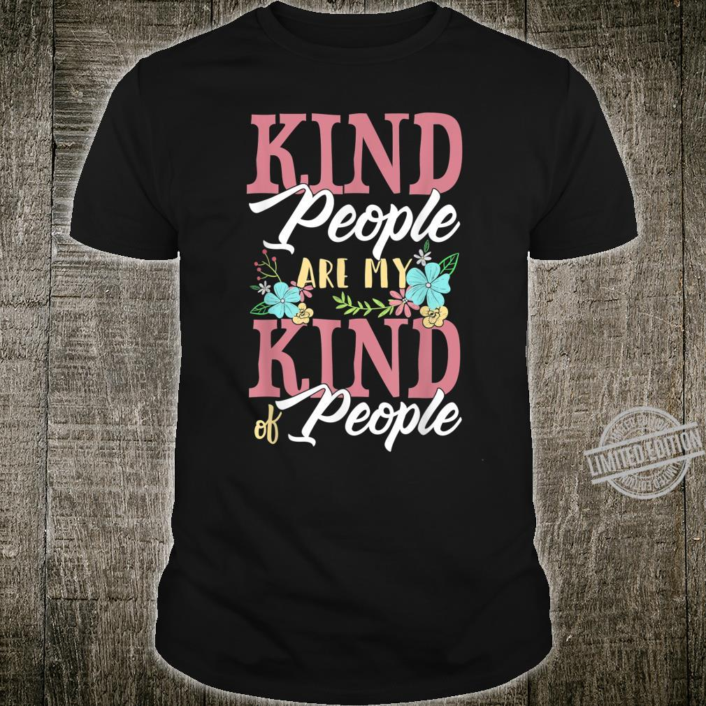 Kind People Are My Kind Of People with Pretty Flowers Shirt