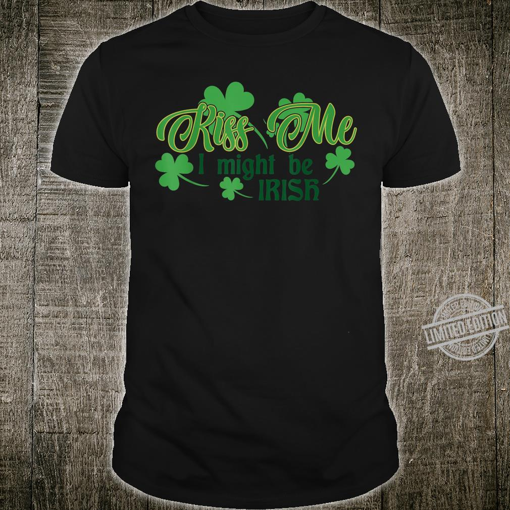Kiss Me I Might Be Irish St Patrick's Day Shirt