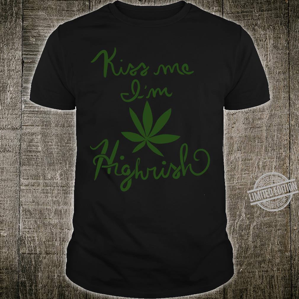 Kiss Me Im Highrish Shirt