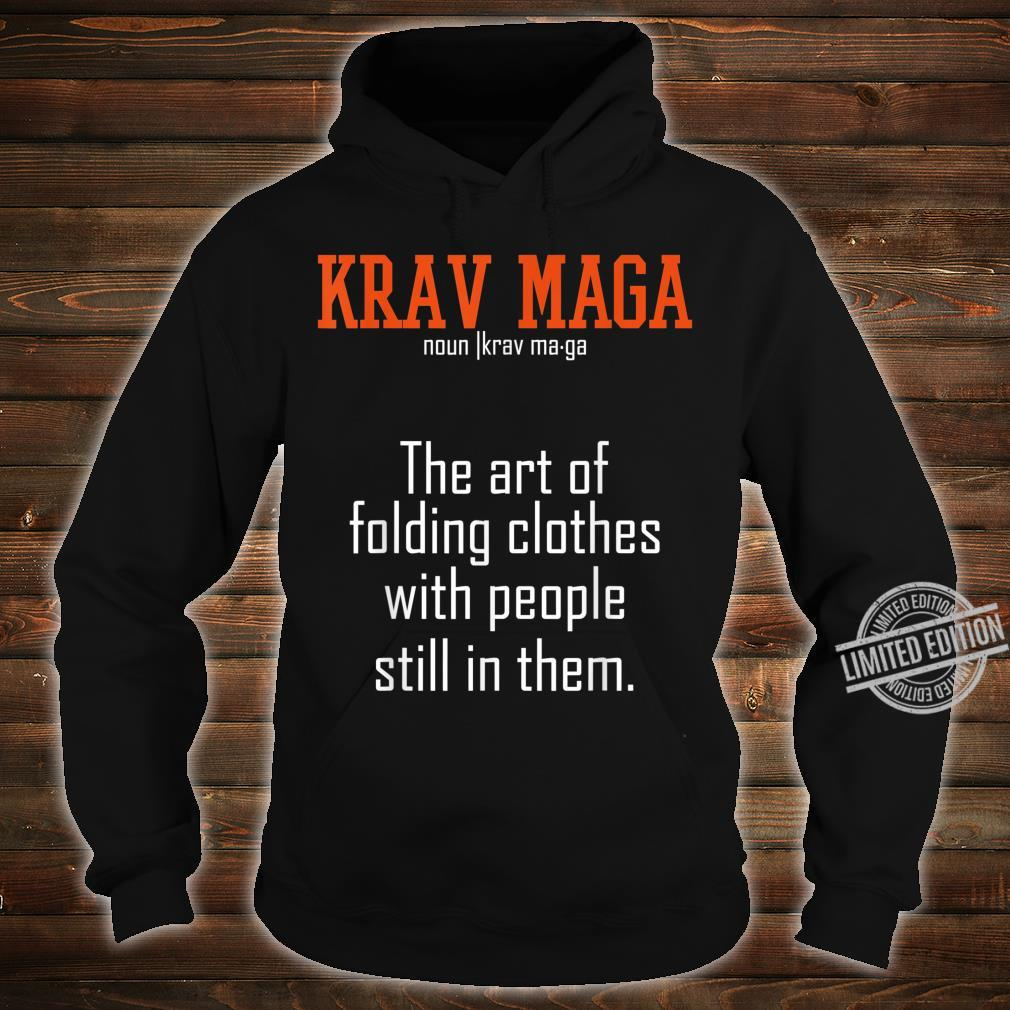 Krav Maga The Art Of Folding Clothes With People In Them Shirt hoodie