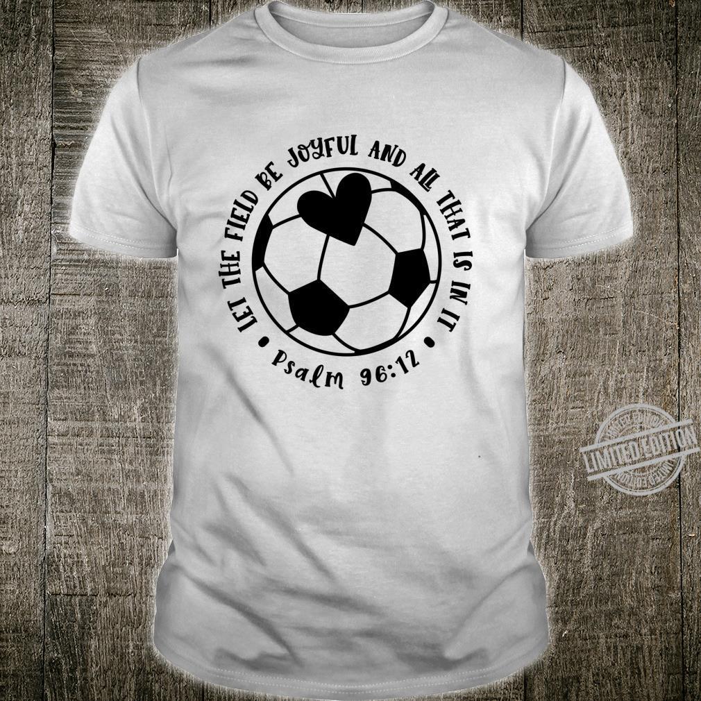 Let The Field Be Joyful Soccer Faith Christian Cute Shirt