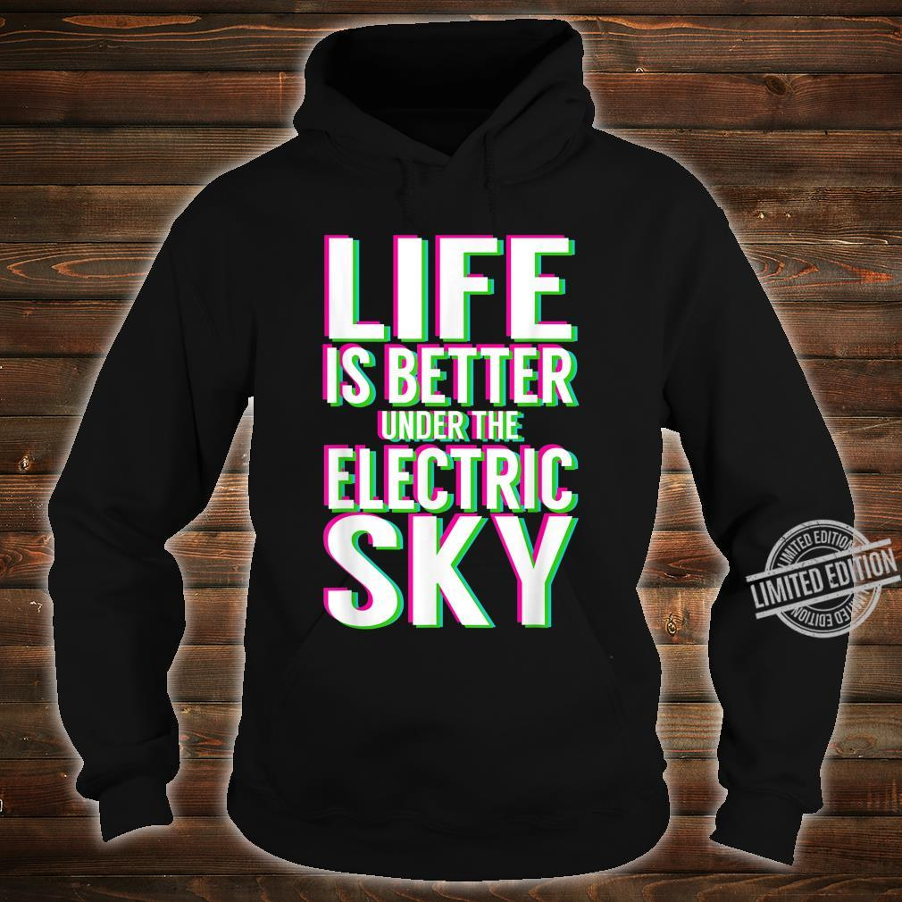 Life Is Better Under Electric Music Sky EDM Shirt hoodie