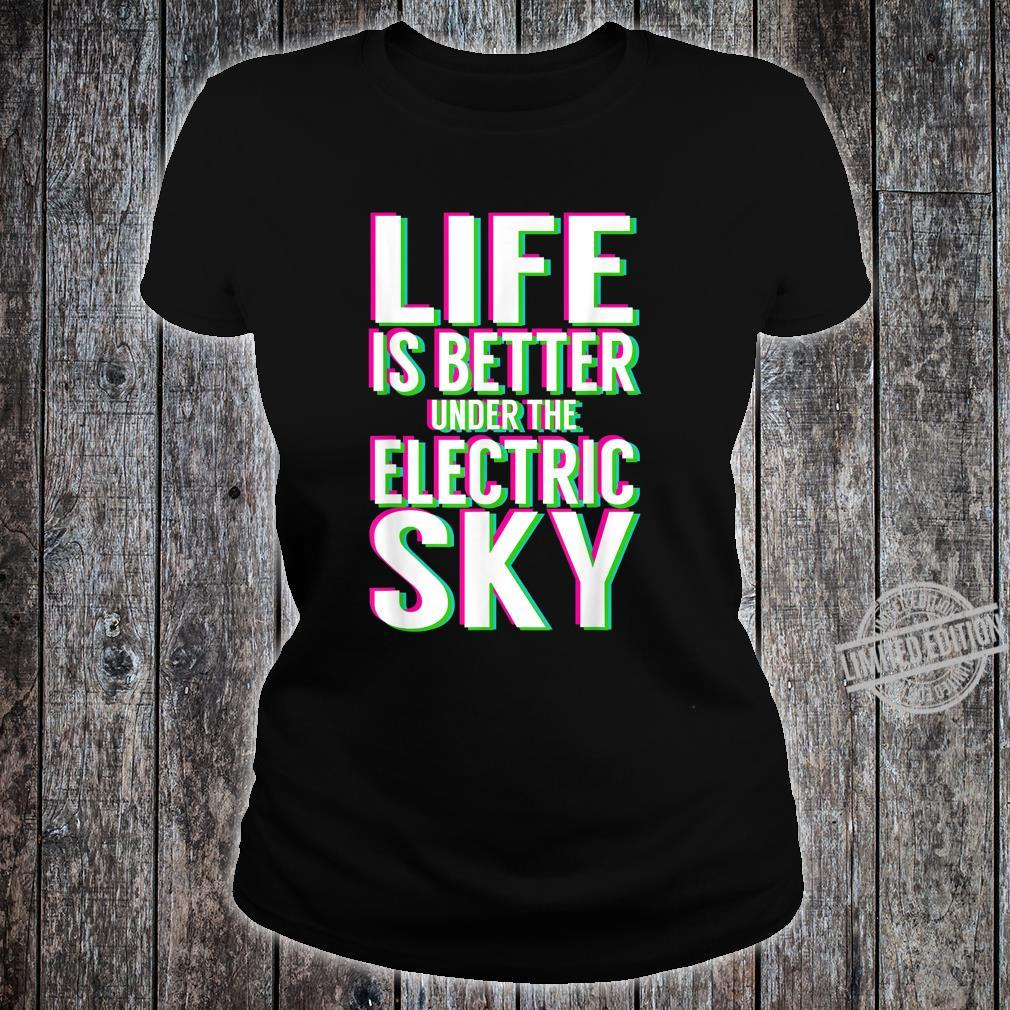 Life Is Better Under Electric Music Sky EDM Shirt ladies tee