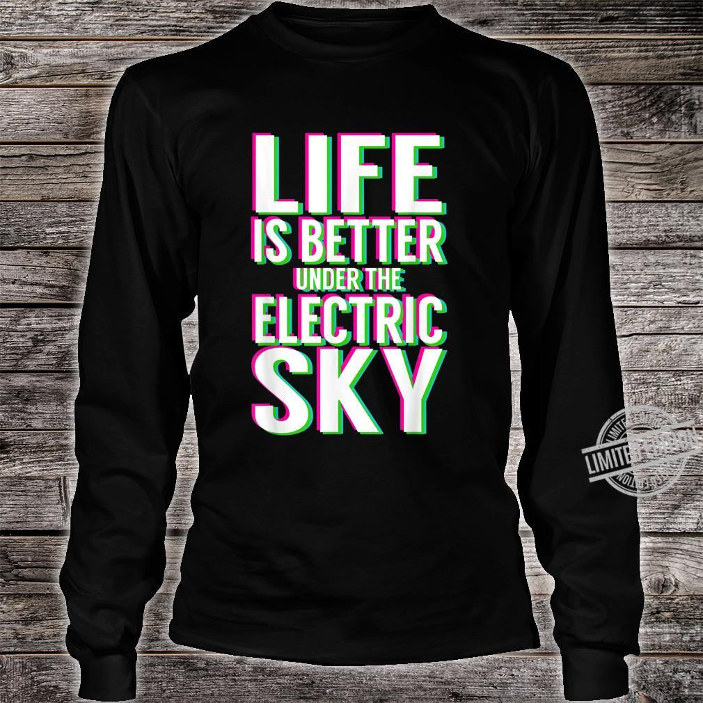 Life Is Better Under Electric Music Sky EDM Shirt long sleeved