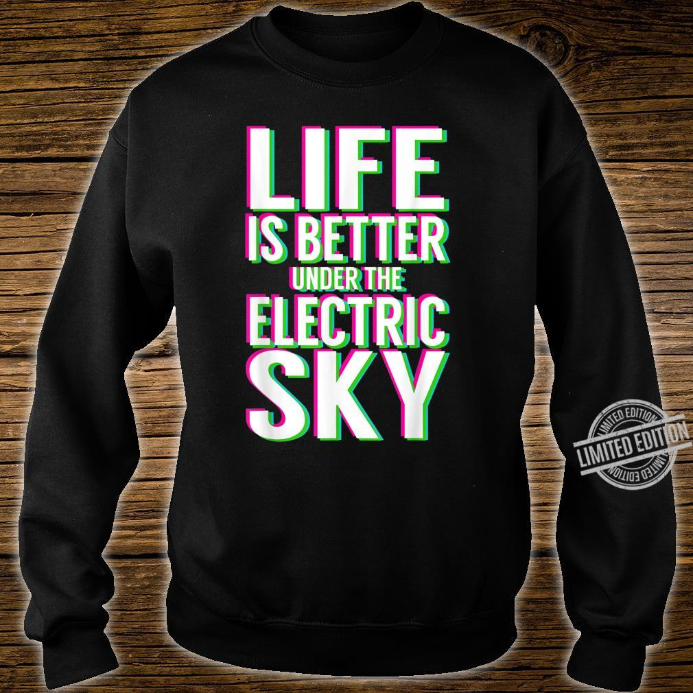 Life Is Better Under Electric Music Sky EDM Shirt sweater