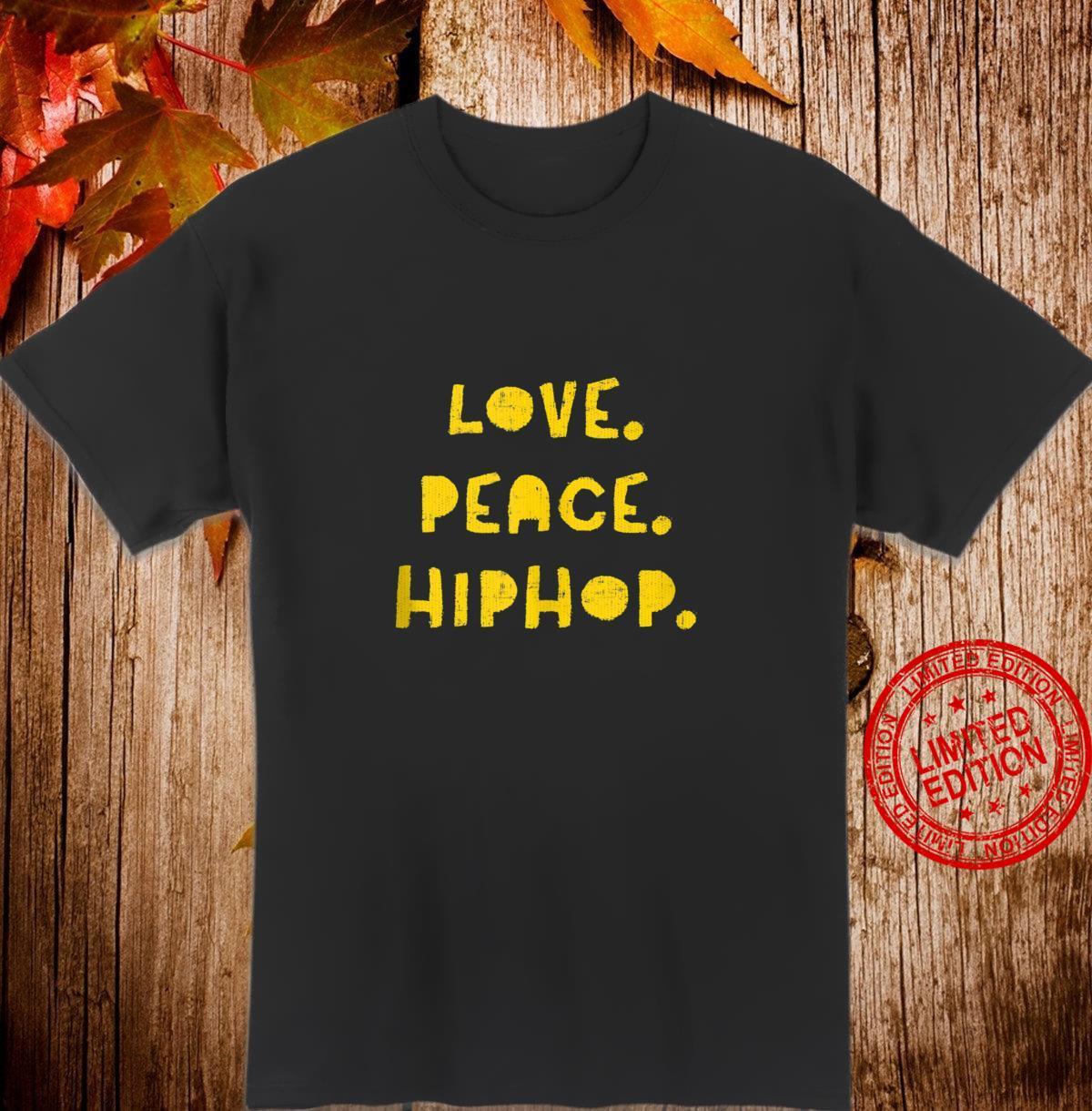 Love. Peace. Hiphop. Decent Hip Hop Text Quote Shirt