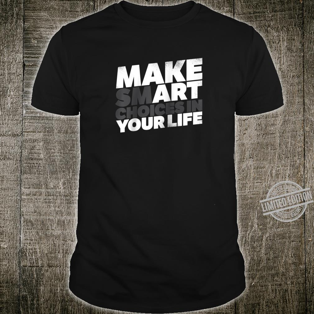 Make Smart Choices In Your Life Art Artist Shirt